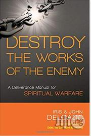 Destroy The Works Of The Enemy: A Deliverance Manual For Spiritual Warfare | Books & Games for sale in Lagos State, Surulere