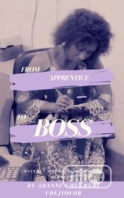 From Apprentice To BOSS. Internet Marketing From The Scratch | Classes & Courses for sale in Lagos State, Lagos Island